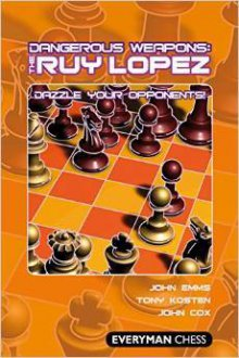 Dangerous Weapons: The Ruy Lopez - Everyman Chess