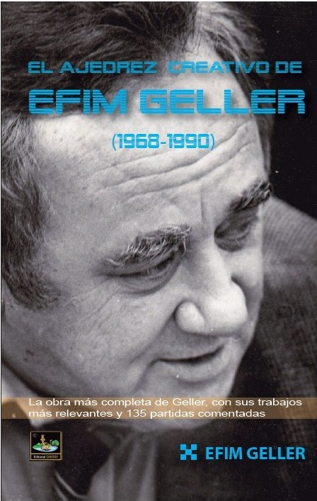 Ajedrez creativo de Efim Geller (1968-1990) - Editorial Chessy