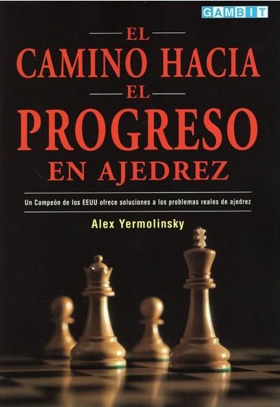 El camino hacia el progreso en Ajedrez - Ed. Gambit