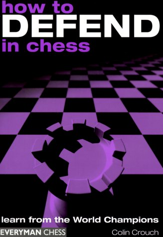 How to Defend in Chess - Everyman Chess