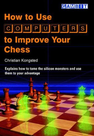 How to use computers to improve your chess - Ed. Gambit
