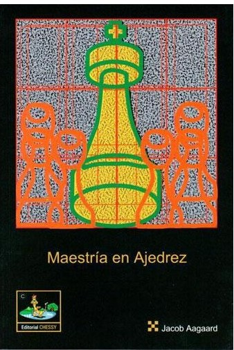 Maestría en Ajedrez - Editorial Chessy