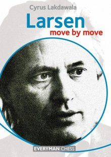 Move by move: Larsen - Everyman Chess
