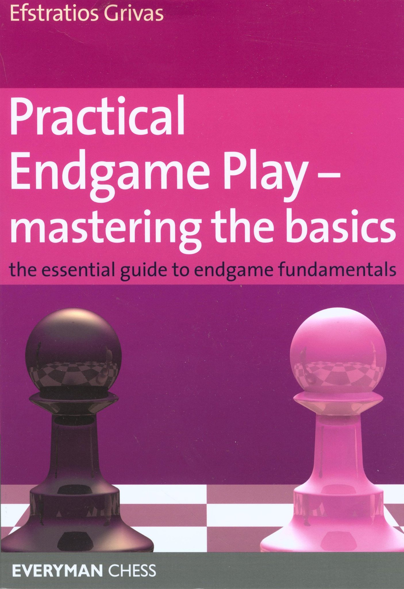 Practical Endgame Play: mastering the basics - Everyman Chess