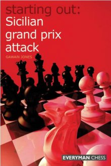 Starting Out: Sicilian grand prix attack - Everyman Chess