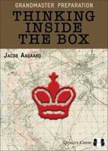 Grandmaster Preparation: Thinking inside the box - Quality Chess